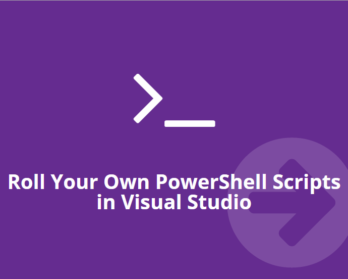 Productivity Tip: Roll Your Own PowerShell Scripts in the Visual Studio Package Manager Console