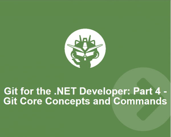 Git for the .NET Developer: Part 4 – Git Core Concepts and Commands